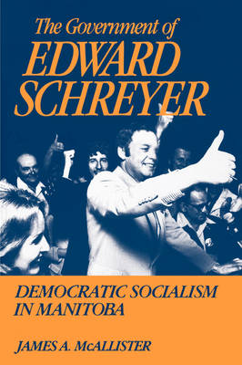 The Government of Edward Schreyer: Democratic Socialism in Manitoba (Paperback)