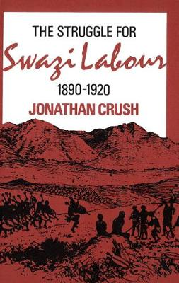 The Struggle for Swazi Labour, 1890-1920 (Hardback)