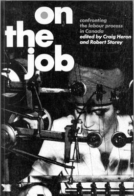 On the Job: Confronting the Labour Process in Canada (Paperback)