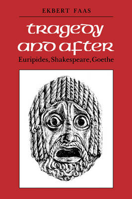 Tragedy and After: Euripides, Shakespeare, Goethe (Paperback)