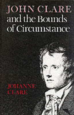 John Clare and the Bounds of Circumstance (Hardback)