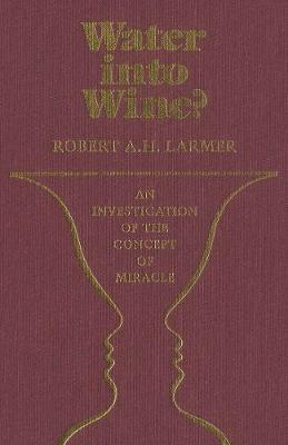 Water into Wine?: An Investigation of the Concept of Miracle (Hardback)