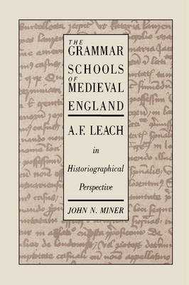 The Grammar Schools of Medieval England: A.F. Leach in Historiographical Perspective (Hardback)
