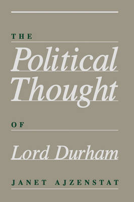 The Political Thought of Lord Durham (Hardback)