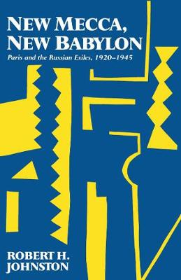 New Mecca, New Babylon: Paris and the Russian Exiles, 1920-1945 (Hardback)