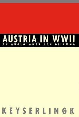Austria in World War II: An Anglo-American Dilemma (Hardback)
