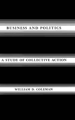 Business and Politics: A Study of Collective Action (Hardback)