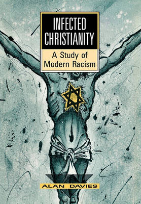 Infected Christianity: A Study of Modern Racism (Hardback)