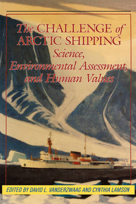 The Challenge of Arctic Shipping: Science, Environmental Assessment, and Human Values - McGill-Queen's Native and Northern Series (Hardback)