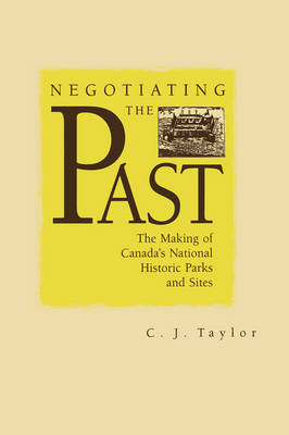 Negotiating the Past: The Making of National Historic Parks and Sites (Hardback)