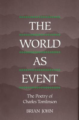 The World as Event: The Poetry of Charles Tomlinson (Hardback)