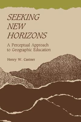 Seeking New Horizons: A Perceptual Approach to Geographic Education (Hardback)