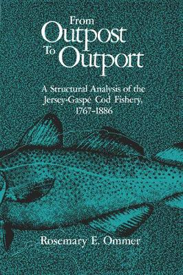 From Outpost to Outport: A Structural Analysis of the Jersey-Gaspe Cod Fishery, 1767-1886 (Hardback)