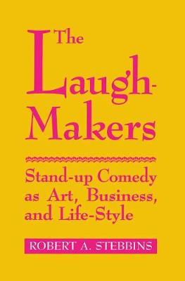 The Laugh-Makers: Stand-Up Comedy as Art, Business, and Life-Style (Hardback)