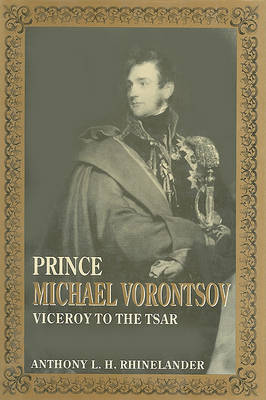 Prince Michael Vorontsov: Viceroy to the Tsar (Hardback)