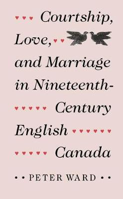 Courtship, Love and Marriage in Nineteenth-century English Canada (Hardback)