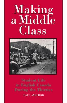 Making a Middle Class: Student Life in English Canada during the Thirties (Hardback)