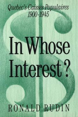 In Whose Interest?: Quebec's Caisses Populaires, 1900-1945 (Hardback)