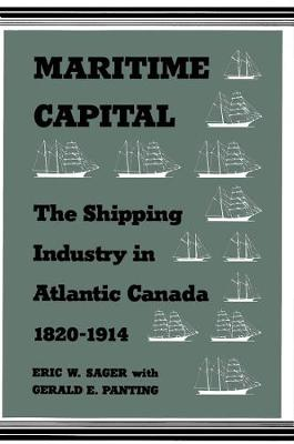 Maritime Capital: The Shipping Industry in Atlantic Canada, 1820-1914 (Hardback)