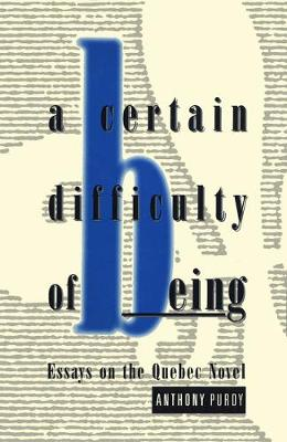 A Certain Difficulty of Being: Essays on the Quebec Novel (Hardback)