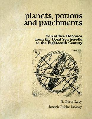 Planets, Potions, and Parchments: Scientifica Hebraica from the Dead Sea Scrolls to the Eighteenth Century (Paperback)