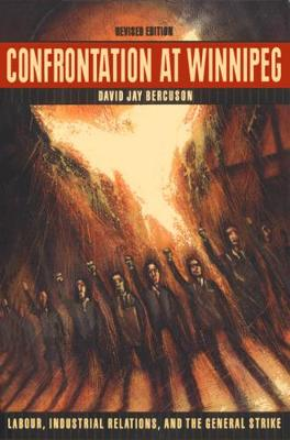 Confrontation at Winnipeg: Labour, Industrial Relations, and the General Strike (Paperback)