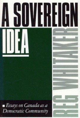 A Sovereign Idea: Essays on Canada as a Democratic Community (Hardback)