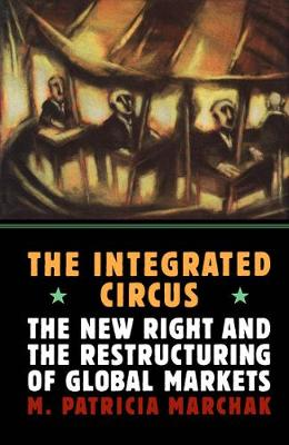 The Integrated Circus: The New Right and the Restructuring of Global Markets (Hardback)