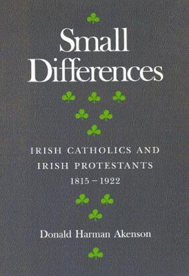 Small Differences: Irish Catholics and Irish Protestants, 1815-1922: An International Perspective - McGill-Queen's Studies in the Hist of Re (Paperback)
