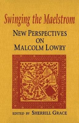 Swinging the Maelstrom: New Perspectives on Malcolm Lowry (Hardback)