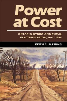 Power at Cost: Ontario Hydro and Rural Electrification, 1911-1958 (Hardback)