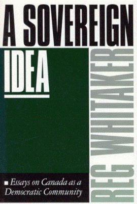 A Sovereign Idea: Essays on Canada as a Democratic Community (Paperback)