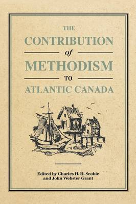 The Contribution of Methodism to Atlantic Canada (Hardback)