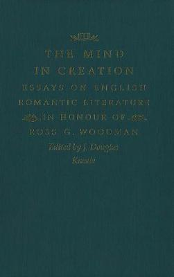 The Mind in Creation: Essays on English Romantic Literature in Honour of Ross G. Woodman (Hardback)
