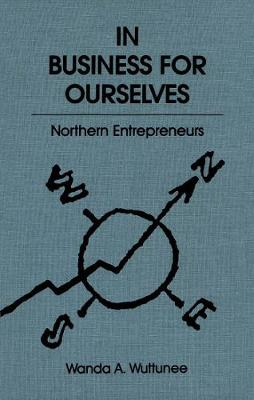 In Business for Ourselves: Northern Entrepreneurs - McGill-Queen's Native and Northern Series (Hardback)