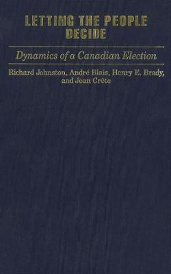 Letting the People Decide: Dynamics of a Canadian Election (Paperback)