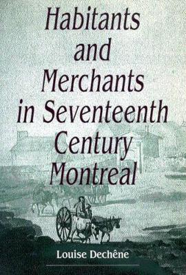 Habitants and Merchants in Seventeenth-Century Montreal (Paperback)