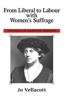 From Liberal to Labour with Women's Suffrage: The Story of Catherine Marshall (Hardback)
