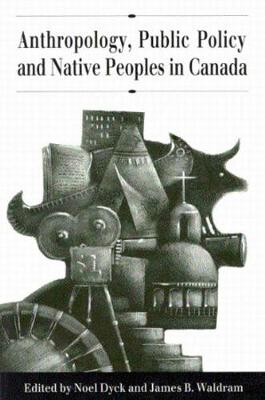 Anthropology, Public Policy, and Native Peoples in Canada (Hardback)