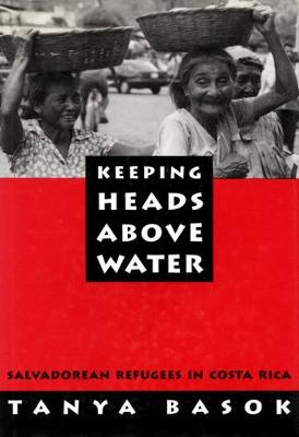 Keeping Heads Above Water: Salvadorean Refugees in Costa Rica (Hardback)