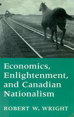 Economics, Enlightenment, and Canadian Nationalism (Hardback)