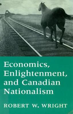 Economics, Enlightenment, and Canadian Nationalism (Paperback)