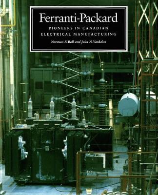Ferranti-Packard: Pioneers in Canadian Electrical Manufacturing (Hardback)