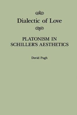 Dialectic of Love: Platonism in Schiller's Aesthetics - McGill-Queen's Studies in the Hist of Id (Hardback)