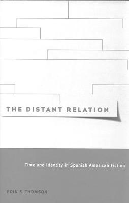 The Distant Relation: Time and Identity in Spanish American Fiction - McGill-Queen's Studies in the Hist of Id (Hardback)