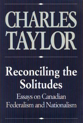 Reconciling the Solitudes: Essays on Canadian Federalism and Nationalism (Paperback)