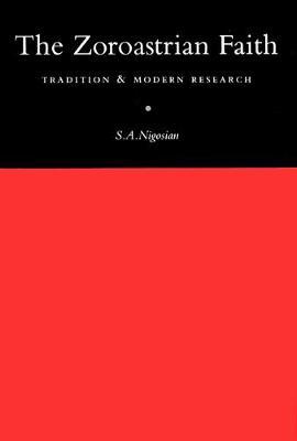 The Zoroastrian Faith: Tradition and Modern Research (Hardback)