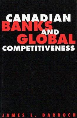 Canadian Banks and Global Competitiveness (Hardback)