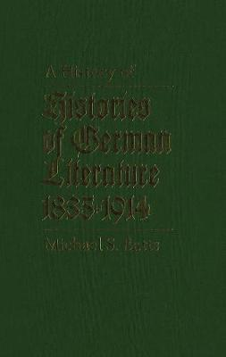 A History of Histories of German Literature, 1835-1914 (Hardback)