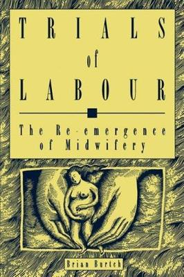 Trials of Labour: The Re-emergence of Midwifery - Critical Perspectives on Public Affairs (Hardback)